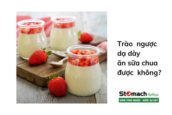 Bị trào ngược dạ dày có ăn sữa chua được không?